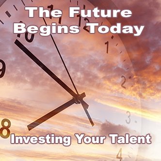 The Future Begins Today: Investing Your Talents