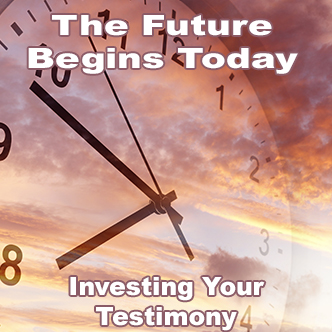 The Future Begins Today: Investing Your Testimony