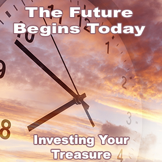 The Future Begins Today: Investing Your Treasure