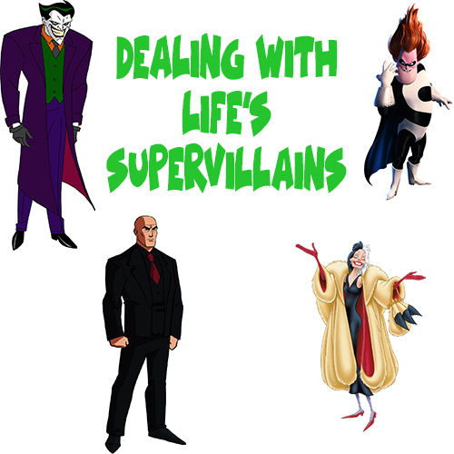 Dealing with Life's Supervillains