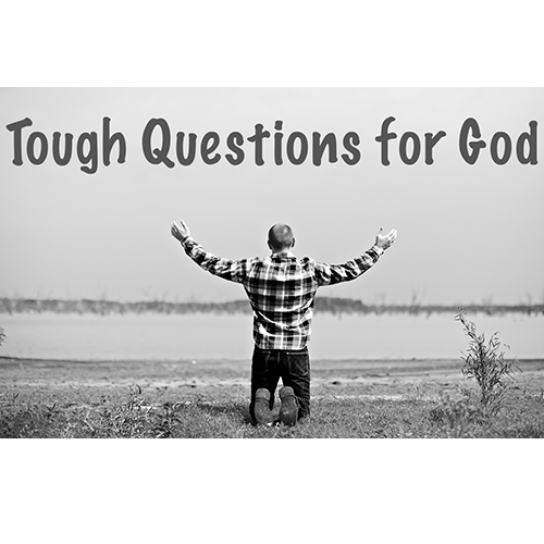 Tough Questions for God