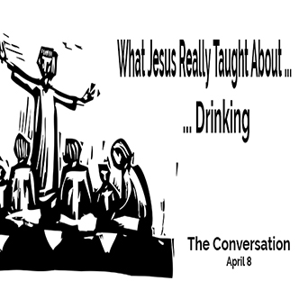 What Jesus Really Taught About … Drinking