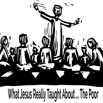 What Jesus Really Taught … About the Poor