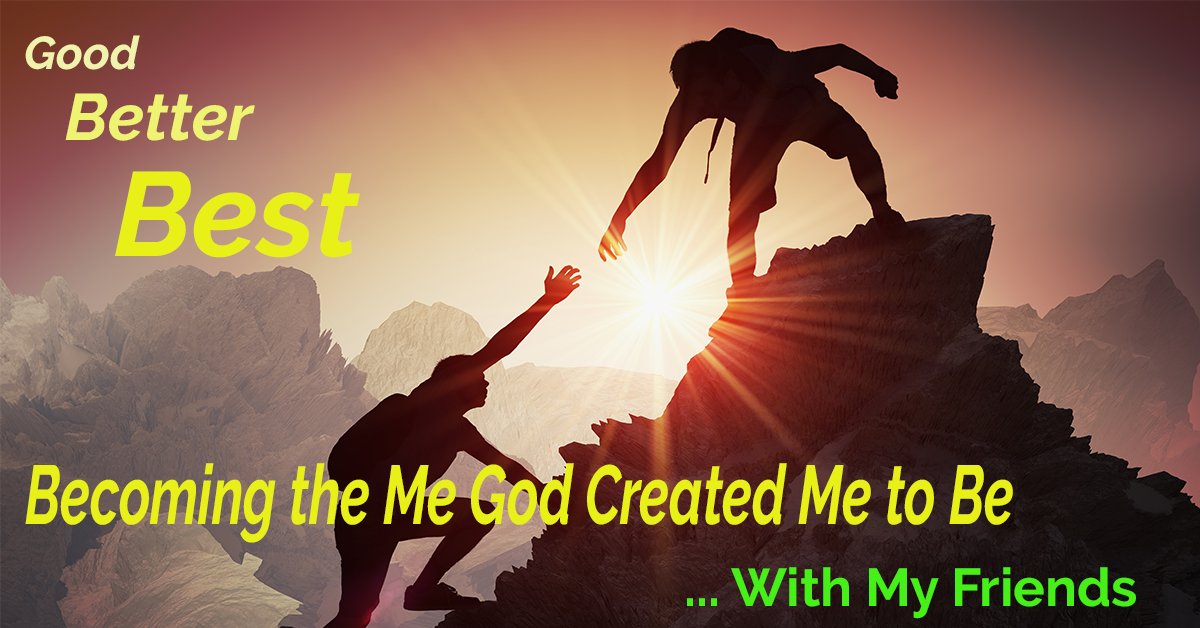 Good, Better, Best: Becoming All God Created Me to Be – With All My Friends
