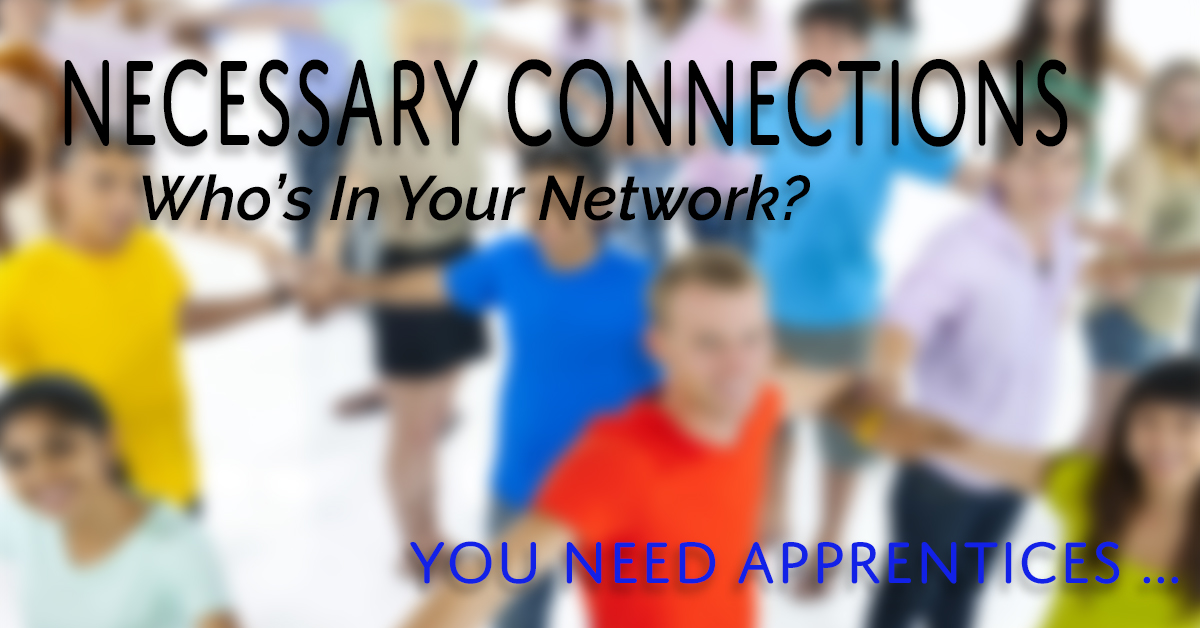 Necessary Connections: You Need an Apprentice
