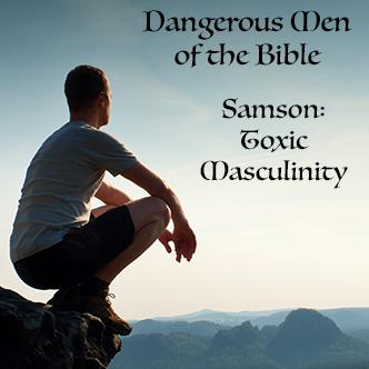 Samson: Toxic Masculinity Defined